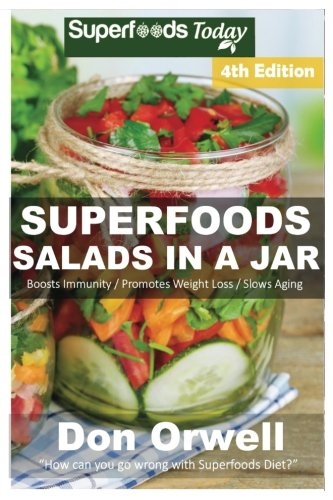 superfoods-salads-in-a-jar-over-60-quick-easy-gluten-free-low-cholesterol-whole-foods-recipes-full-of-antioxidants-phytochemicals-volume-2
