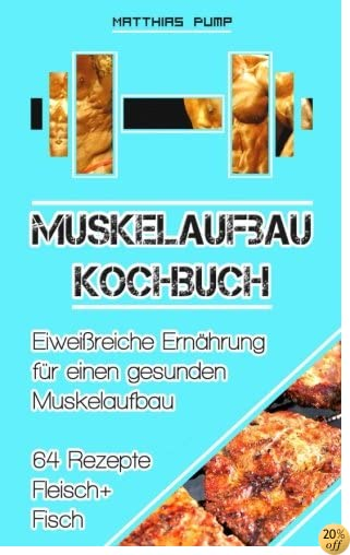 Muskelaufbau Kochbuch: Eiweißreiche Ernährung für einen gesunden Muskelaufbau (German Edition)