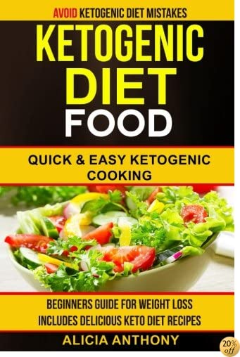 Ketogenic Diet Food: Avoid Ketogenic Diet Mistakes: Beginners Guide For Weight Loss: Includes Delicious Ketogenic Diet Recipes: Quick And Easy Ketogenic Cooking