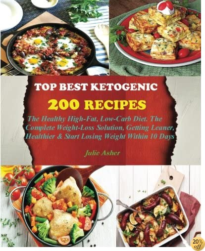 Top Best Ketogenic Recipes: 200 Healthy Ketogenic Recipes, High-Fat, Low-Carb Diet. The Complete Weight-Loss Solution, Getting Leaner, Healthier & Start Losing Weight Within 10 Days
