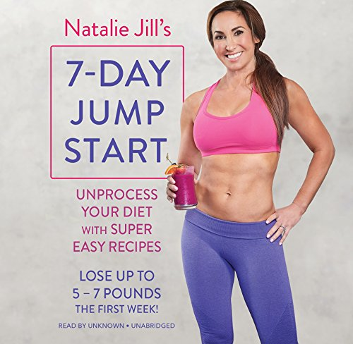 natalie-jills-7-day-jump-start-unprocess-your-diet-with-super-easy-recipes-lose-up-to-5-7-pounds-the-first-week