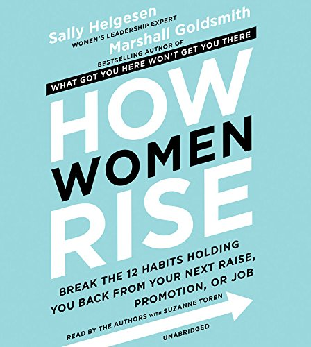 how-women-rise-break-the-12-habits-holding-you-back-from-your-next-raise-promotion-or-job