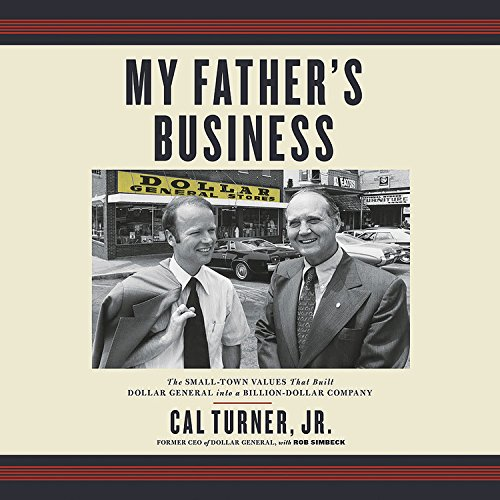 my-fathers-business-the-small-town-values-that-built-dollar-general-into-a-billion-dollar-company