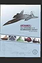 ARCHANGEL: CIA's SUPERSONIC A-12…