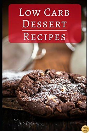 Low Carb Dessert Recipes: Delicious Low Carb Dessert Recipes For Helping You Burn Fat! (Low Carb Diet)