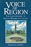 White, Randall: Voice of Region: The Long Journey to Senate Reform in Canada