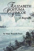 Elizabeth Posthuma Simcoe 1762-1850: A…