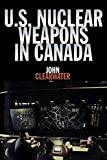 Clearwater, John: U.S. Nuclear Weapons in Canada