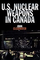 U.S. Nuclear Weapons in Canada by John…