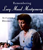 Remembering Lucy Maud Montgomery by…