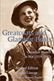 Gossage, Carolyn: Greatcoats and Glamour Boots: Canadian Women at War