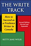 Wylie, Betty Jane: The Write Track: How to Succeed As a Freelance Writer in Canada