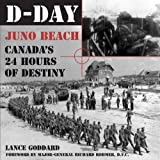 GODDARD, LANCE: D-day: Juno Beach Canada&#39;s 24 Hours Of Destiny