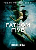 James Bow: Fathom Five: The Unwritten Books