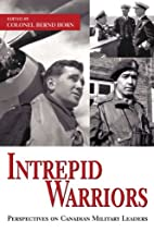 Intrepid Warriors: Perspectives on Canadian…