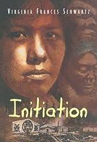 Initiation by Virginia Frances Schwartz
