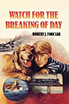 Watch for the Breaking of Day by Robert J.…