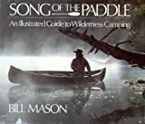 Mason, B: Song of the Paddle an Illustrated Guide to Wilderness