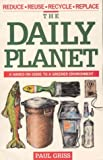 Griss, Paul: The Daily Planet: A Hands-On Guide to a Greener Environment
