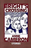 Cameron, Anne: Bright's Crossing: Stories