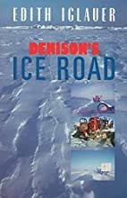 Denison's Ice Road by Edith Iglauer