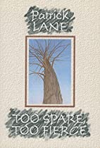 Too Spare, Too Fierce by Patrick Lane