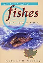 Lake, River and Sea-Run Fishes of Canada by…