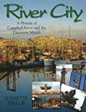 Taylor, Jeanette: River City: A History of Campbell River and the Discovery Islands