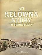 The Kelowna Story: A History by Sharron J.…