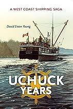 The Uchuck Years: A West Coast Shipping Saga…