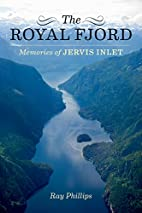 The Royal Fjord : memories of Jervis Inlet…