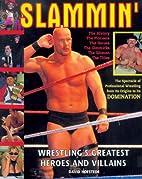 Slammin': Wrestling's Greatest Heroes and…