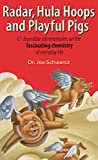 Schwarcz, Joe: Radar, Hula Hoops, and Playful Pigs: 62 Digestible Commentaries on the Fascinating Chemistry of Everyday Life