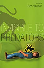 Invisible to Predators by R. M. Vaughan