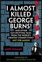 I Almost Killed George Burns by Andy Nulman