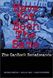 Barclay, Michael: Have Not Been the Same : The CanRock Renaissance, 1985-1995