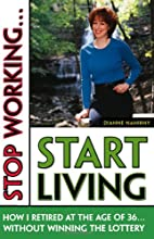 Stop Working . . . Start Living: How I…