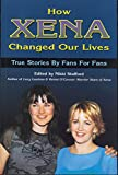 Stafford, Nikki: How Xena Changed Our Lives : Stories by Fans for Fans