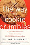 Schwarcz, Joe: That's the Way the Cookie Crumbles: 62 All-New Commentaries on the Fascinating Chemistry of Everyday Life