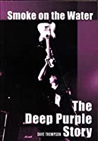 Smoke on the Water: The Deep Purple Story by…