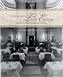 Anderson, Carol: Lunch with Lady Eaton: Inside the Dining Rooms of a Nation