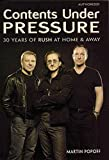 Popoff, Martin: Contents Under Pressure: 30 Years of Rush at Home and Away