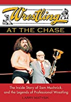 Wrestling at the Chase: The Inside Story of…
