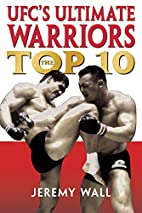 UFC's Ultimate Warriors: The Top 10 by…