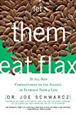 Schwarcz, Joe: Let Them Eat Flax!: 70 All-new Commentaries on the Science of Everyday Food & Life