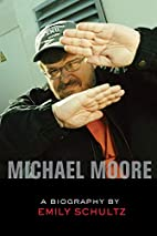 Michael Moore: A Biography by Emily Schultz