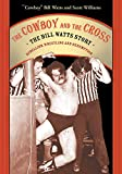 Watts, Cowboy Bill: The Cowboy and the Cross: The Bill Watts Story: Rebellion, Wrestling and Redemption