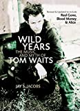 Jacobs, Jay S.: Wild Years: The Music And Myth of Tom Waits