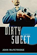 Dirty Sweet: A Mystery by John McFetridge