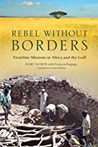 Rebel Without Borders: Frontline Missions in…